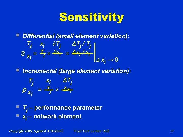 Sensitivity § Differential (small element variation): Tj xi ∂Tj ΔTj / Tj S x