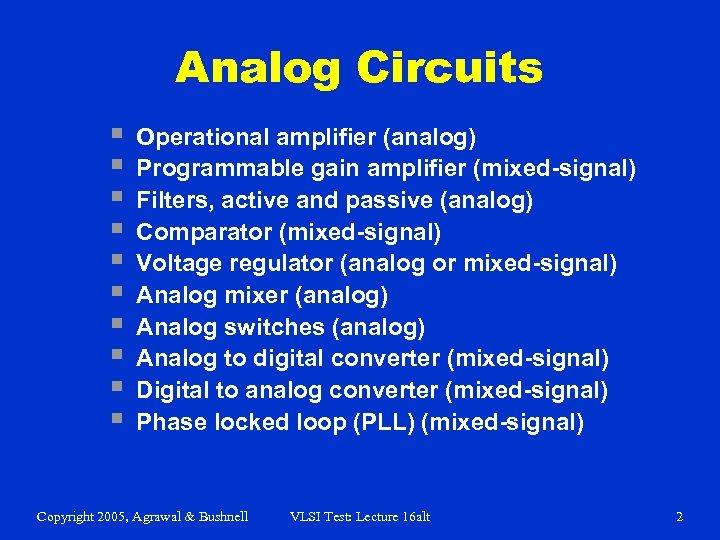 Analog Circuits § § § § § Operational amplifier (analog) Programmable gain amplifier (mixed-signal)