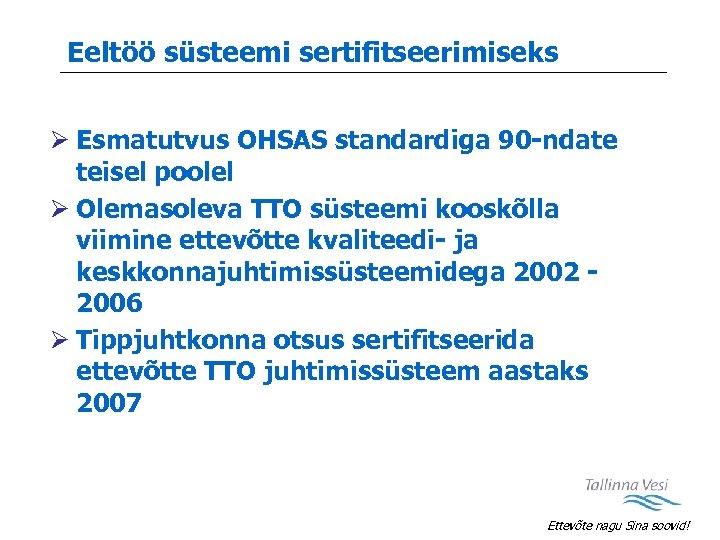 Eeltöö süsteemi sertifitseerimiseks Ø Esmatutvus OHSAS standardiga 90 -ndate teisel poolel Ø Olemasoleva TTO