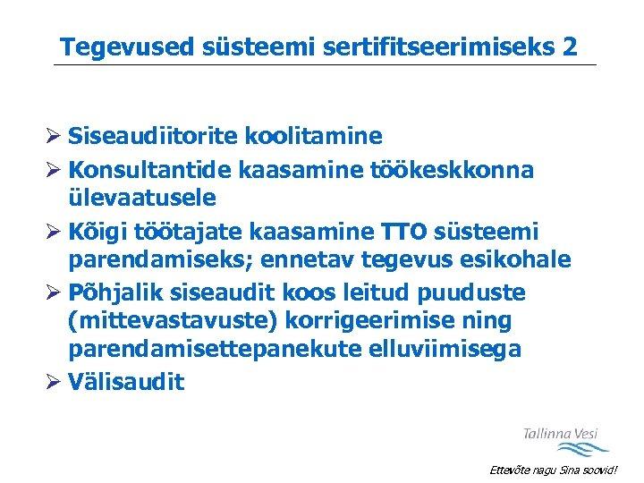 Tegevused süsteemi sertifitseerimiseks 2 Ø Siseaudiitorite koolitamine Ø Konsultantide kaasamine töökeskkonna ülevaatusele Ø Kõigi