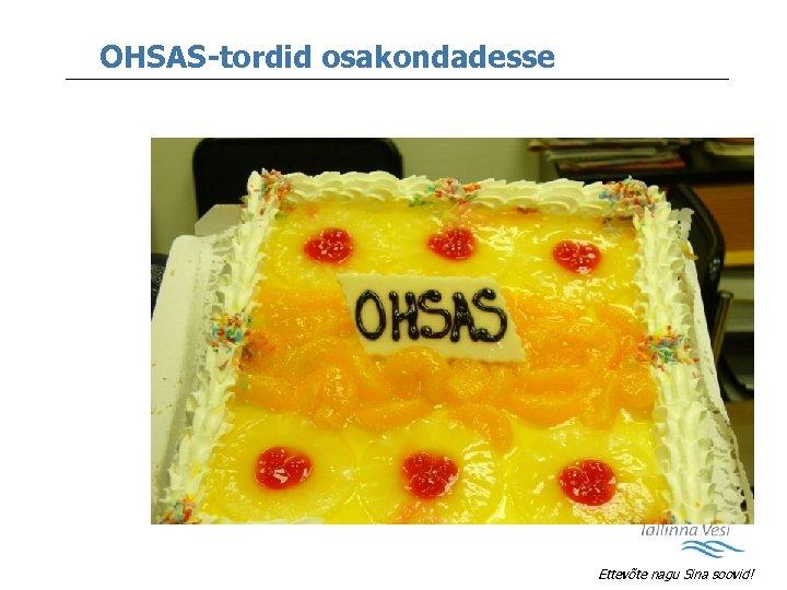 OHSAS-tordid osakondadesse Ettevõte nagu Sina soovid!