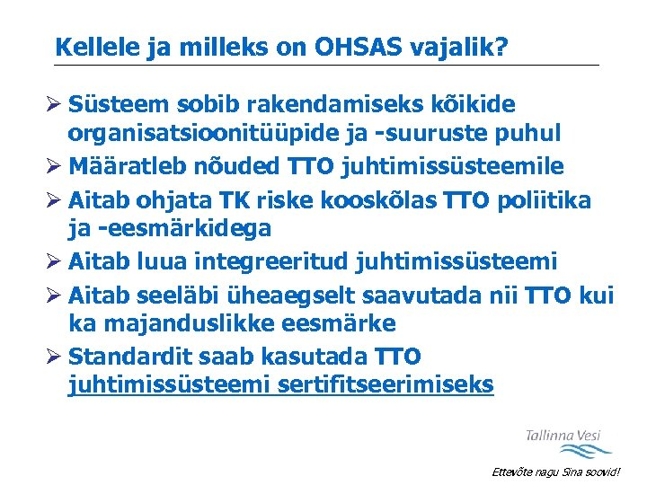 Kellele ja milleks on OHSAS vajalik? Ø Süsteem sobib rakendamiseks kõikide organisatsioonitüüpide ja -suuruste