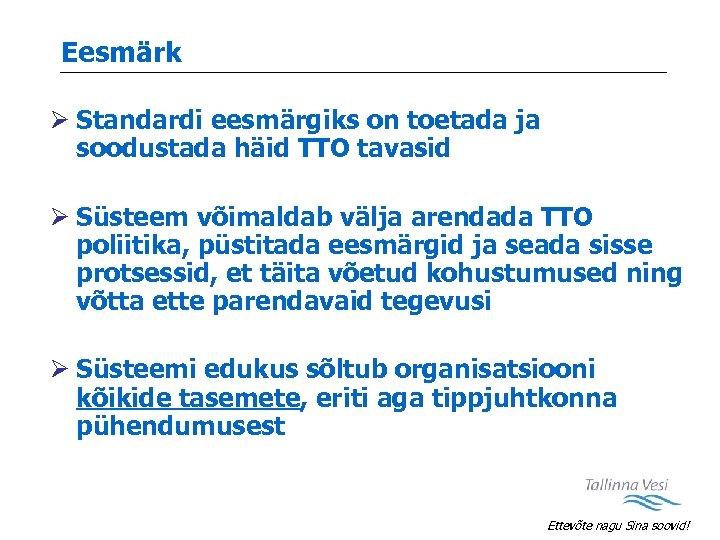 Eesmärk Ø Standardi eesmärgiks on toetada ja soodustada häid TTO tavasid Ø Süsteem võimaldab