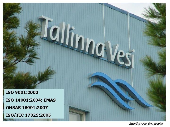 ISO 9001: 2000 ISO 14001: 2004; EMAS OHSAS 18001: 2007 ISO/IEC 17025: 2005 Ettevõte