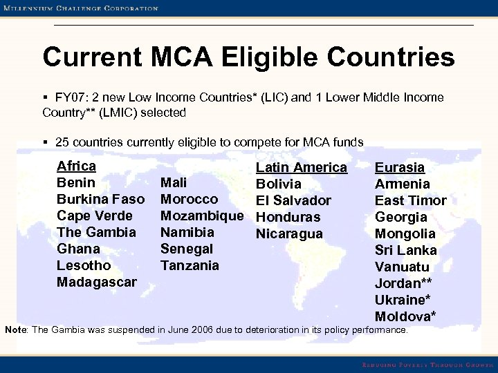 Current MCA Eligible Countries § FY 07: 2 new Low Income Countries* (LIC) and