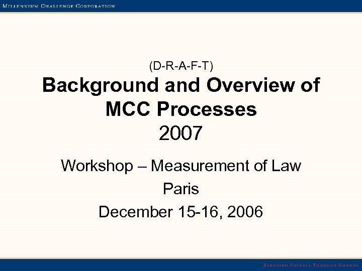 (D-R-A-F-T) Background and Overview of MCC Processes 2007 Workshop – Measurement of Law Paris
