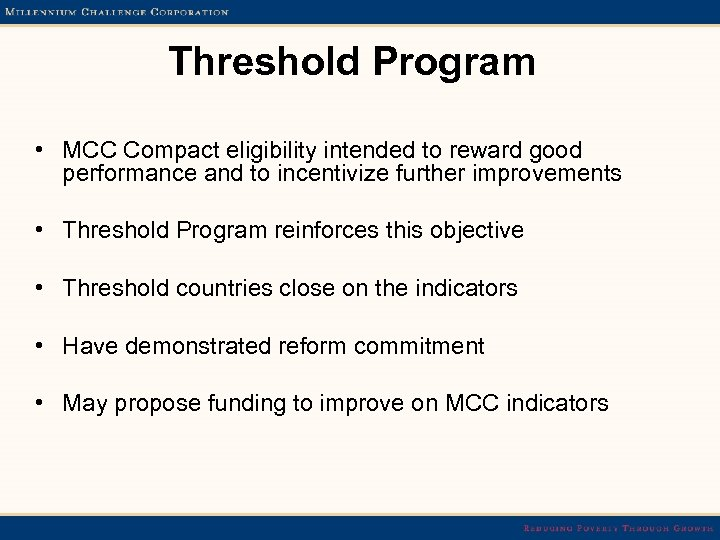 Threshold Program • MCC Compact eligibility intended to reward good performance and to incentivize