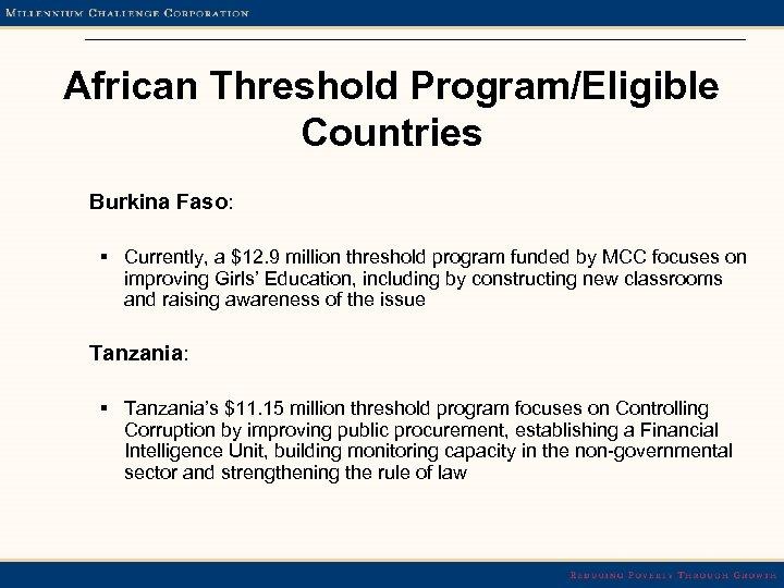 African Threshold Program/Eligible Countries Burkina Faso: § Currently, a $12. 9 million threshold program