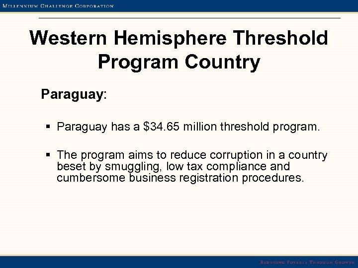 Western Hemisphere Threshold Program Country Paraguay: § Paraguay has a $34. 65 million threshold