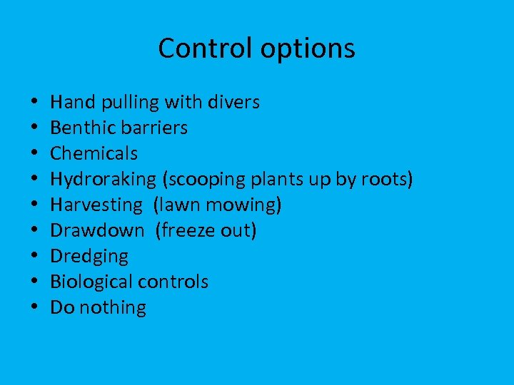 Control options • • • Hand pulling with divers Benthic barriers Chemicals Hydroraking (scooping