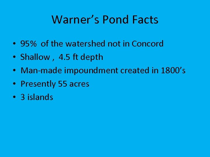 Warner's Pond Facts • • • 95% of the watershed not in Concord Shallow