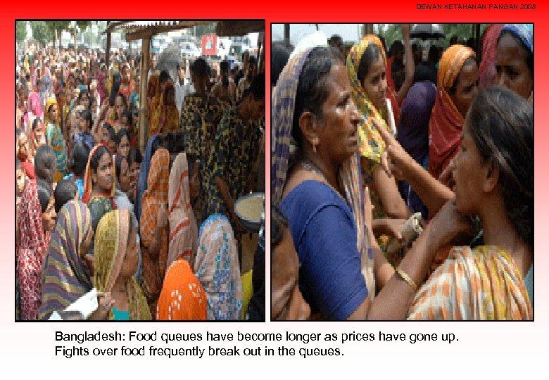 DEWAN KETAHANAN PANGAN 2008 Bangladesh: Food queues have become longer as prices have gone