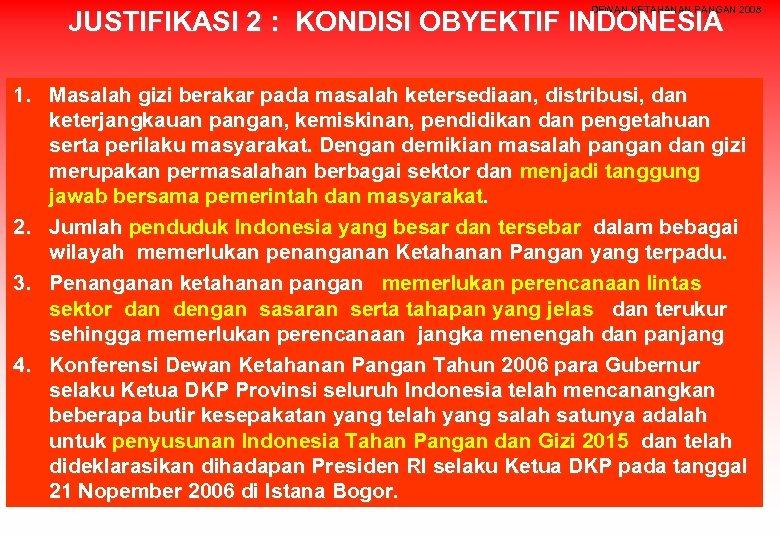 DEWAN KETAHANAN PANGAN 2008 JUSTIFIKASI 2 : KONDISI OBYEKTIF INDONESIA 1. Masalah gizi berakar