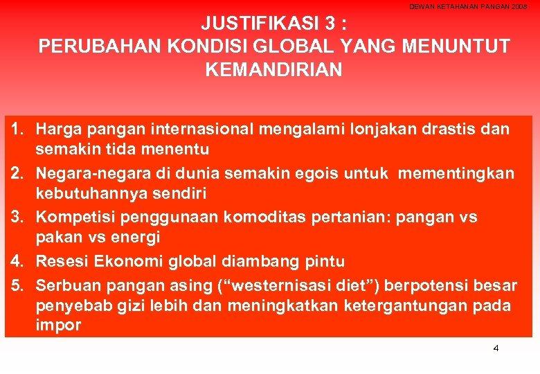 DEWAN KETAHANAN PANGAN 2008 JUSTIFIKASI 3 : PERUBAHAN KONDISI GLOBAL YANG MENUNTUT KEMANDIRIAN 1.