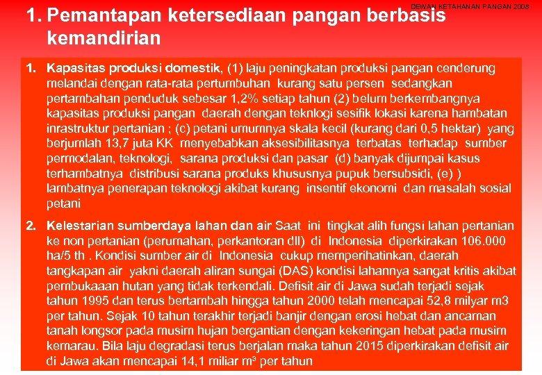 DEWAN KETAHANAN PANGAN 2008 1. Pemantapan ketersediaan pangan berbasis kemandirian 1. Kapasitas produksi domestik,