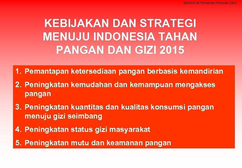 DEWAN KETAHANAN PANGAN 2008 KEBIJAKAN DAN STRATEGI MENUJU INDONESIA TAHAN PANGAN DAN GIZI 2015