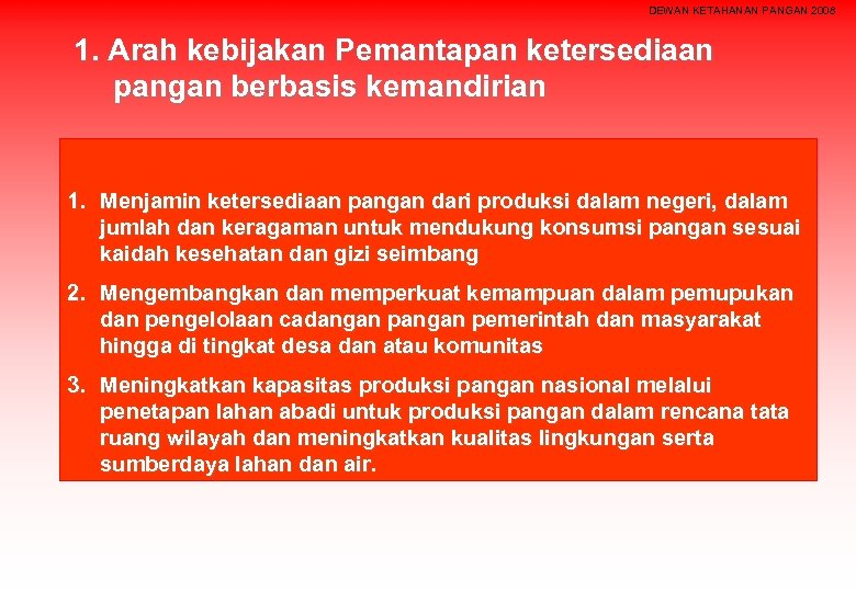 DEWAN KETAHANAN PANGAN 2008 1. Arah kebijakan Pemantapan ketersediaan pangan berbasis kemandirian 1. Menjamin