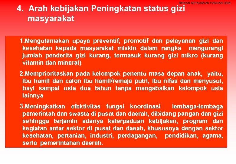 DEWAN KETAHANAN PANGAN 2008 4. Arah kebijakan Peningkatan status gizi masyarakat 1. Mengutamakan upaya