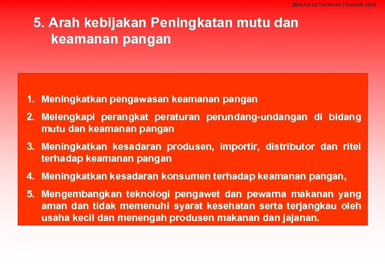 DEWAN KETAHANAN PANGAN 2008 5. Arah kebijakan Peningkatan mutu dan keamanan pangan 1. Meningkatkan