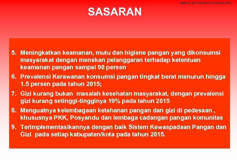 DEWAN KETAHANAN PANGAN 2008 SASARAN 5. Meningkatkan keamanan, mutu dan higiene pangan yang dikonsumsi
