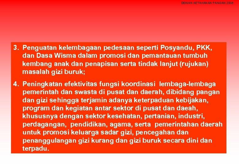 DEWAN KETAHANAN PANGAN 2008 3. Penguatan kelembagaan pedesaan seperti Posyandu, PKK, dan Dasa Wisma