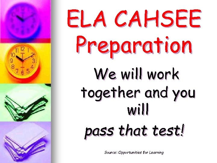 ELA CAHSEE Preparation We will work together and you will pass that test! Source: