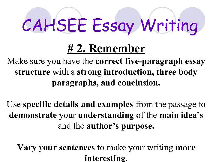 CAHSEE Essay Writing # 2. Remember Make sure you have the correct five-paragraph essay