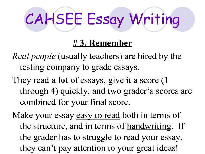 CAHSEE Essay Writing # 3. Remember Real people (usually teachers) are hired by the