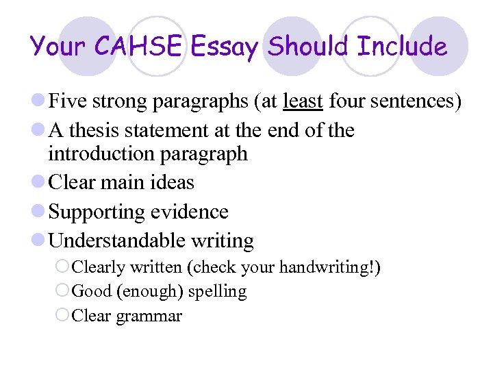 Your CAHSE Essay Should Include l Five strong paragraphs (at least four sentences) l