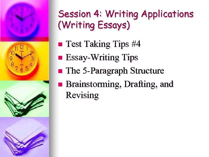 Session 4: Writing Applications (Writing Essays) Test Taking Tips #4 n Essay-Writing Tips n