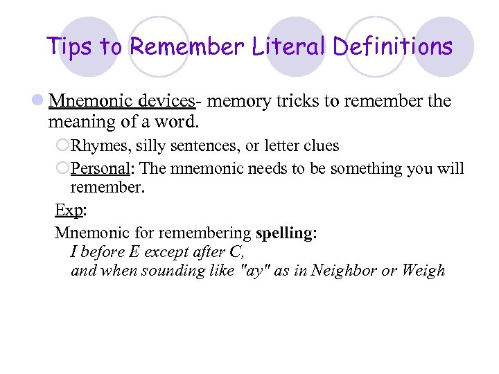 Tips to Remember Literal Definitions l Mnemonic devices- memory tricks to remember the meaning