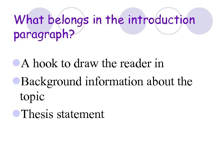 What belongs in the introduction paragraph? l. A hook to draw the reader in