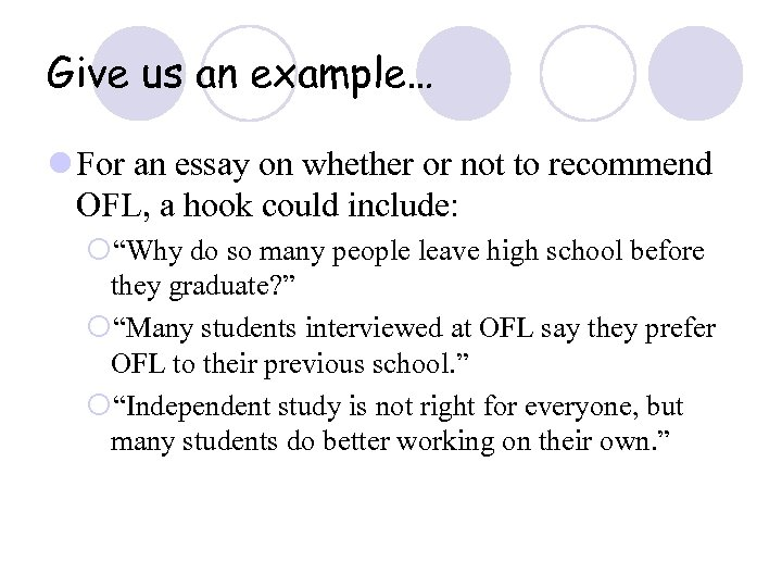 Give us an example… l For an essay on whether or not to recommend