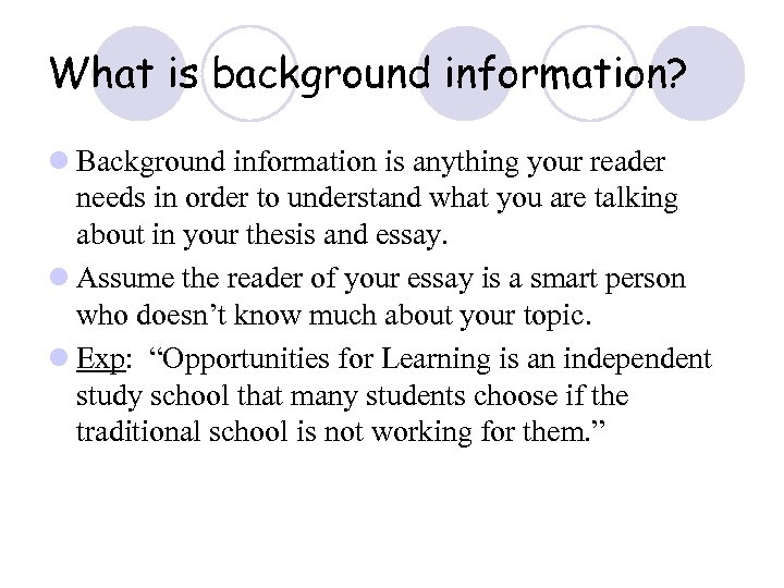 What is background information? l Background information is anything your reader needs in order