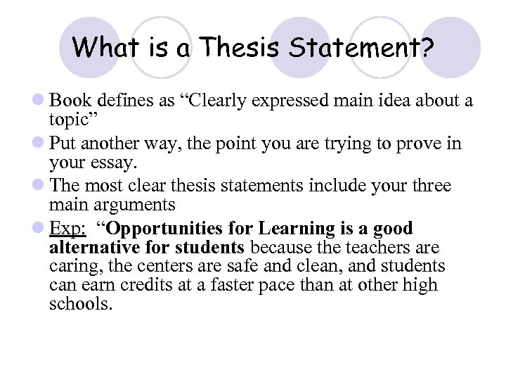 """What is a Thesis Statement? l Book defines as """"Clearly expressed main idea about"""