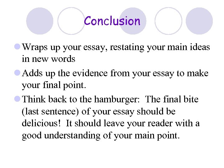 Conclusion l Wraps up your essay, restating your main ideas in new words l
