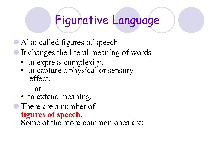 Figurative Language l Also called figures of speech l It changes the literal meaning