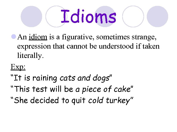 Idioms l An idiom is a figurative, sometimes strange, expression that cannot be understood