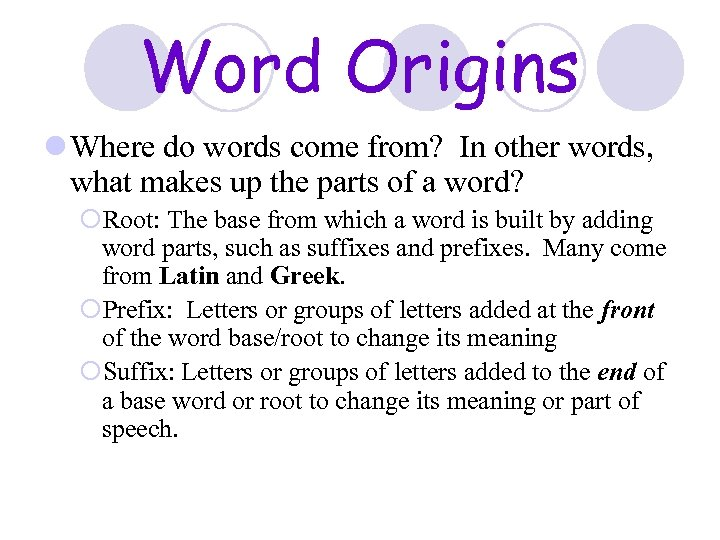 Word Origins l Where do words come from? In other words, what makes up