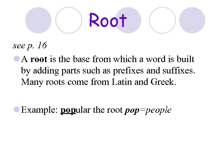 Root see p. 16 l A root is the base from which a word