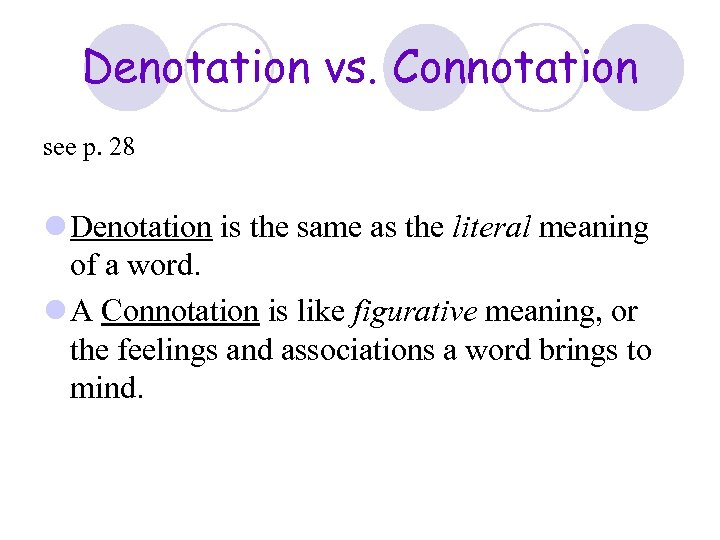 Denotation vs. Connotation see p. 28 l Denotation is the same as the literal