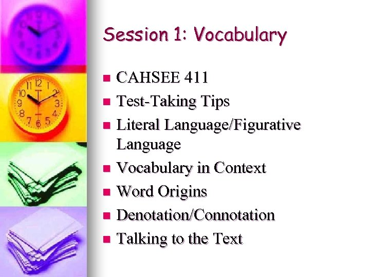 Session 1: Vocabulary CAHSEE 411 n Test-Taking Tips n Literal Language/Figurative Language n Vocabulary