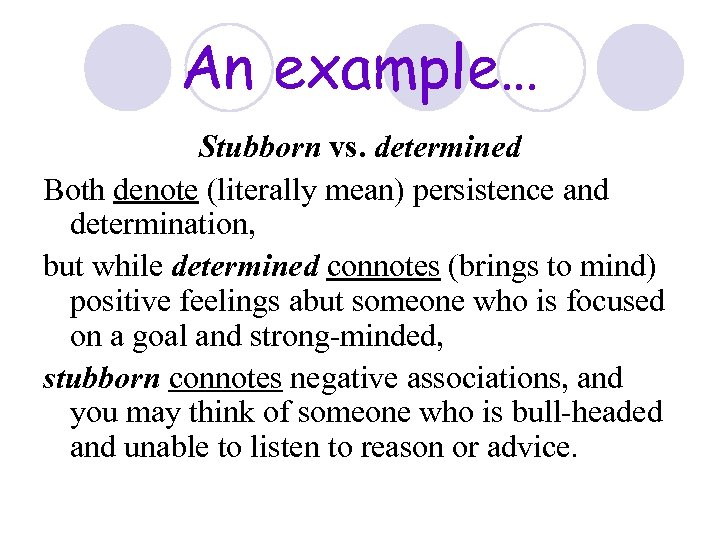 An example… Stubborn vs. determined Both denote (literally mean) persistence and determination, but while