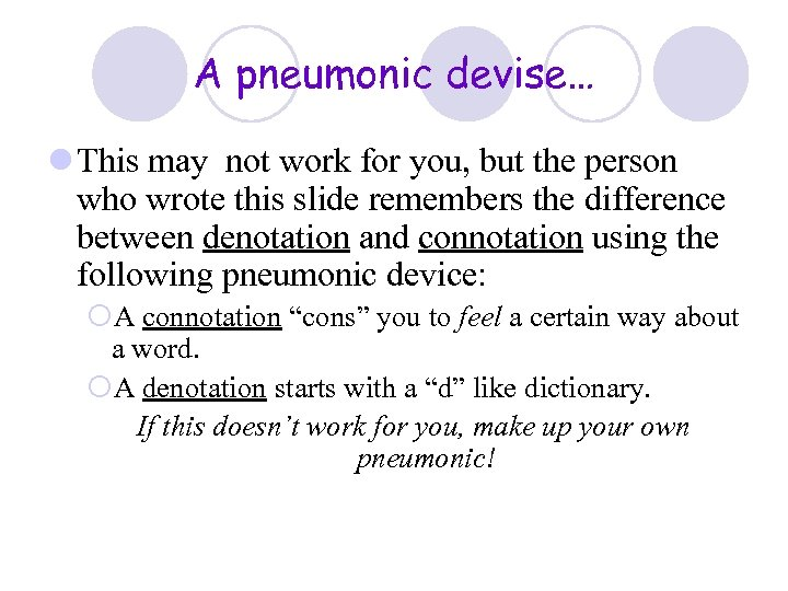 A pneumonic devise… l This may not work for you, but the person who