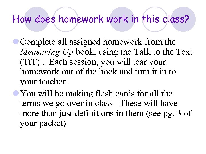 How does homework in this class? l Complete all assigned homework from the Measuring
