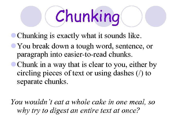 Chunking l Chunking is exactly what it sounds like. l You break down a