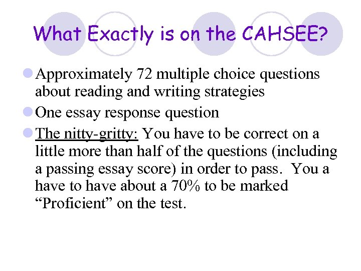 What Exactly is on the CAHSEE? l Approximately 72 multiple choice questions about reading