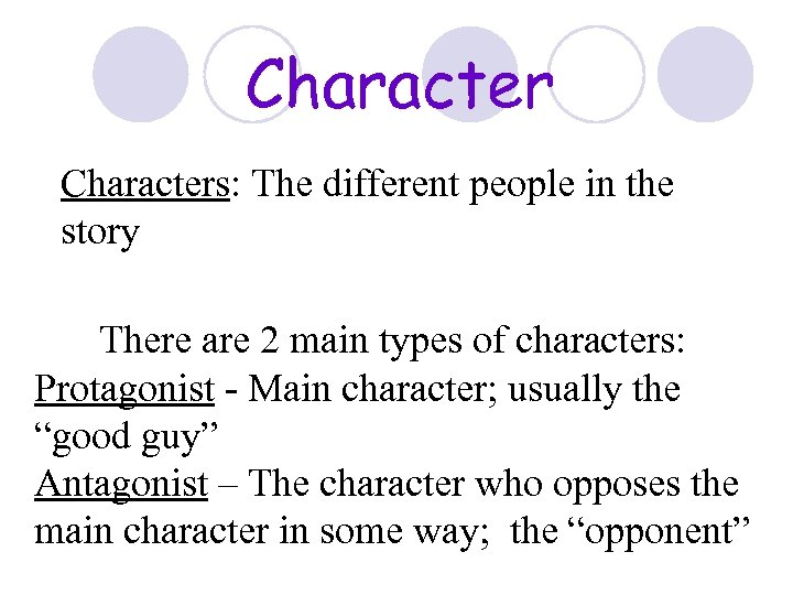 Characters: The different people in the story There are 2 main types of characters: