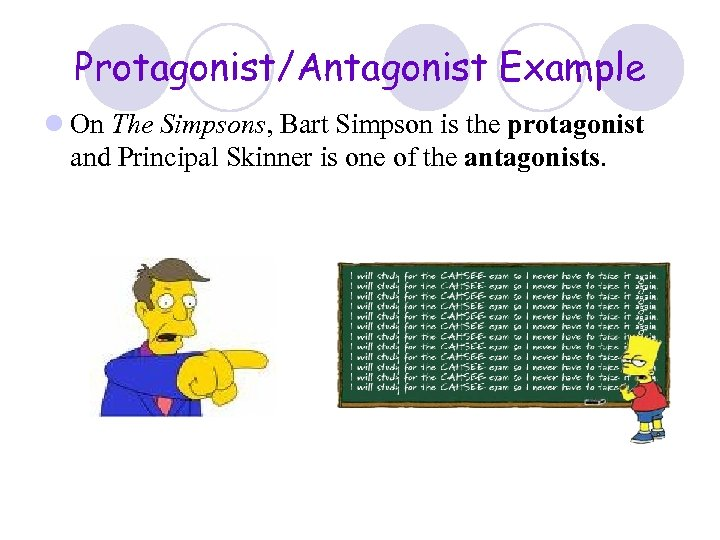 Protagonist/Antagonist Example l On The Simpsons, Bart Simpson is the protagonist and Principal Skinner
