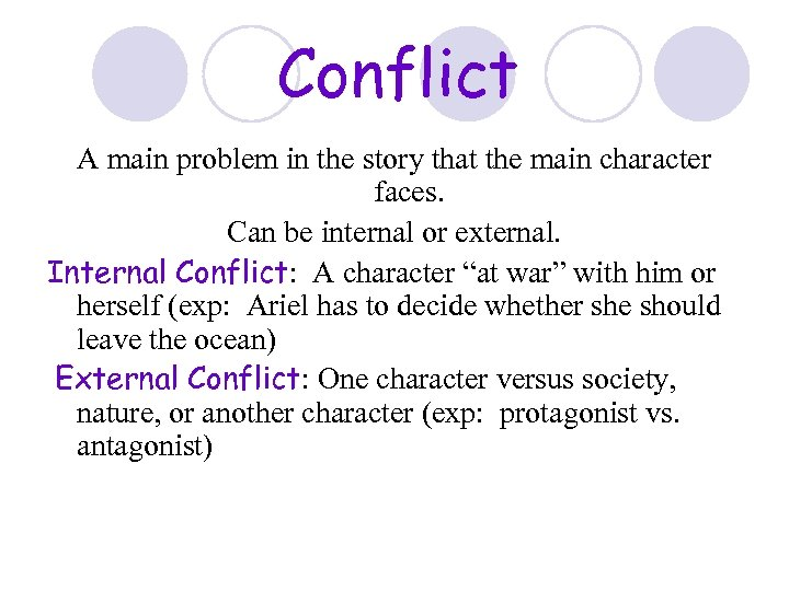 Conflict A main problem in the story that the main character faces. Can be